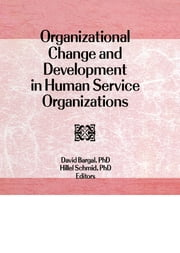 Organizational Change and Development in Human Service Organizations ebook by David Bargal,Hillel Schmid