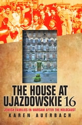 The House at Ujazdowskie 16 - Jewish Families in Warsaw after the Holocaust ebook by Karen Auerbach