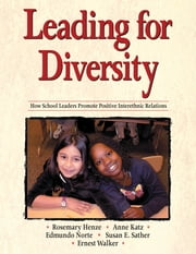 Leading for Diversity - How School Leaders Promote Positive Interethnic Relations ebook by Rosemary C. Henze,Mr. Edmundo Norte,Dr. Susan E. Sather,Ernest Walker,Dr. Anne Katz