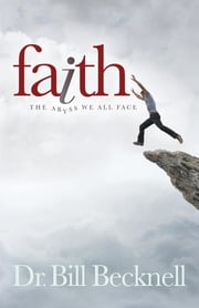 Faith - The Abyss We All Face ebook by Dr. Bill Becknell