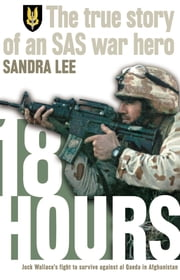 18 Hours: The True Story of an SAS War Hero ebook by Lee Sandra