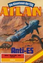 Atlan-Paket 13: Anti-ES - Atlan Heftromane 600 bis 649 ebook by Peter Griese, Kurt Mahr, Horst Hoffmann,...