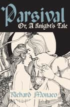 Parsival - Or, A Knight's Tale ebook by Richard Monaco