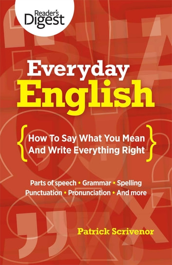 Everyday English - How to Say What You Mean and Write Everything Right ebook by Patrick Scrivenor