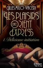 Délicieuse initiation ebook by Gilles Milo-Vacéri