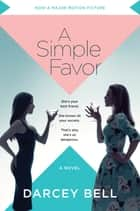 A Simple Favor - A Novel ebook by Darcey Bell