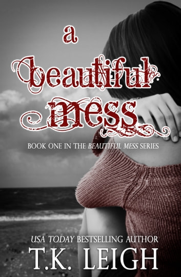 A Beautiful Mess ebook by T.K. Leigh