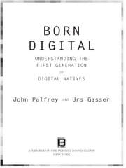 Born Digital - Understanding the First Generation of Digital Natives ebook by John Palfrey,Urs Gasser