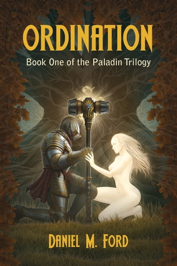 Ordination - Book One of The Paladin trilogy ebook by Daniel M Ford