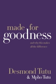 Made for Goodness - And Why This Makes All the Difference ebook by Desmond Tutu, Mpho Tutu