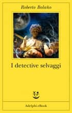 I detective selvaggi ebook by Roberto Bolaño