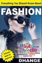 Everything You Should Know About FASHION ebook by Vaibhav Dhange