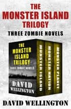 The Monster Island Trilogy - Three Zombie Novels ebook by David Wellington