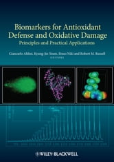 Biomarkers for Antioxidant Defense and Oxidative Damage ebook by Giancarlo Aldini,Kyung-Jin Yeum,Etsuo Niki,Robert M. Russell