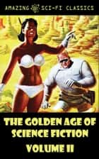 The Golden Age of Science Fiction - Volume II ebook by Murray Leinster, Robert Sheckley, Jack Huekels,...
