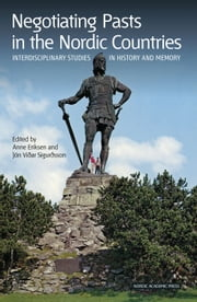 Negotiating Pasts in the Nordic Countries: Interdisciplinary Studies in History and Memory ebook by