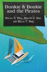 Bunkie & Bonkie and the Pirates ebook by Bruno A. Bri,Melvin J. Bril,Milan T. Bril