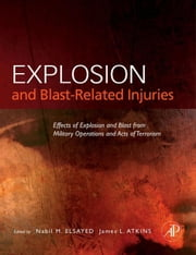 Explosion and Blast-Related Injuries: Effects of Explosion and Blast from Military Operations and Acts of Terrorism ebook by Elsayed, Ph.D., Nabil M.