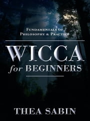 Wicca For Beginners: Fundamentals Of Philosophy & Practice ebook by Thea Sabin