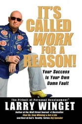 It's Called Work for a Reason! - Your Success Is Your Own Damn Fault ebook by Larry Winget
