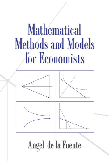 Mathematical Methods and Models for Economists ebook by Angel de la Fuente