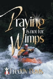 Praying is not for Wimps ebook by Freddy Davis