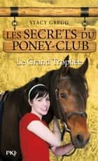 Les secrets du Poney Club tome 8 - Le grand trophée ebook by Gregg STACY, Stacy GREGG