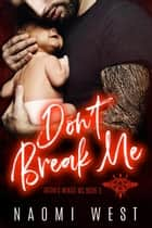 Don't Break Me: An MC Romance - Satan's Wings MC, #3 ebook by Naomi West
