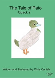 The Tale of Pato: Quack 2 ebook by Chris Carlisle