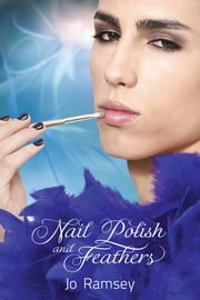 Nail Polish and Feathers ebook by Jo Ramsey