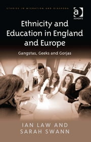 Ethnicity and Education in England and Europe - Gangstas, Geeks and Gorjas ebook by Dr Sarah Swann,Dr Ian Law,Dr Anne J Kershen