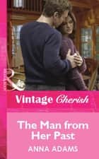 The Man from Her Past (Mills & Boon Cherish) ebook by Anna Adams
