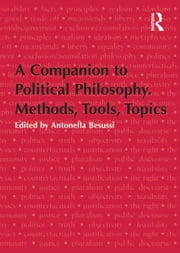 A Companion to Political Philosophy. Methods, Tools, Topics ebook by Antonella Besussi