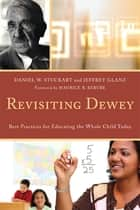 Revisiting Dewey - Best Practices for Educating the Whole Child Today ebook by Daniel W. Stuckart, Jeffrey Glanz