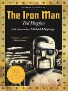 The Iron Man - 50th Anniversary Edition ebook by Ted Hughes, Andrew Davidson