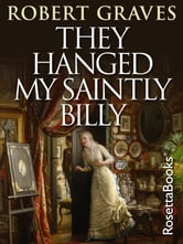 They Hanged My Saintly Billy - The Life and Death of Dr. William Palmer ebook by Robert Graves