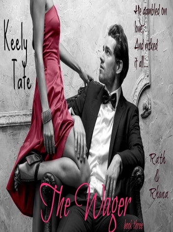 The Wager: Rath & Rhona book three ebook by Keely Tate