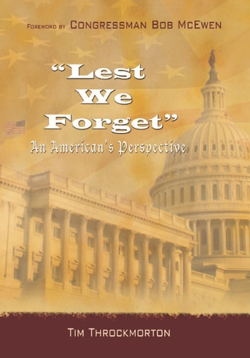 Lest We Forget: An American's Perspective ebook by Tim Throckmorton