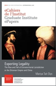 Exporting Legality - The Rise and Fall of Extraterritorial Jurisdiction in the Ottoman Empire and China ebook by Mariya Tait Slys