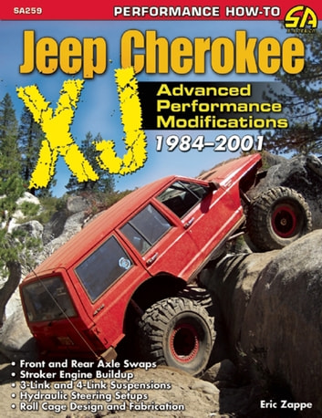 The Ultimate Jeep Cherokee XJ Performance Guide: 1984-2009 ebook by Eric Zappe