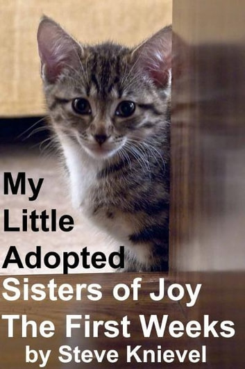 My Little Adopted Sisters of Joy The first Weeks ebook by Steve Knievel