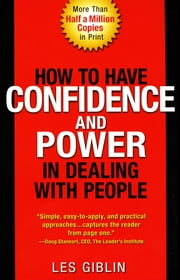 How to Have Confidence and Power in Dealing with People ebook by Leslie T. Giblin