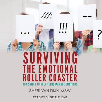 Surviving the Emotional Roller Coaster - DBT Skills to Help Teens Manage Emotions audiobook by Sheri Van Dijk, MSW