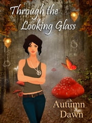 Through the Looking Glass ebook by Autumn Dawn
