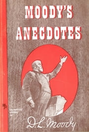 Moody's Anecdotes ebook by Dwight L Moody