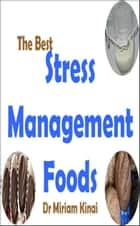 The Best Stress Management Foods ebook by Miriam Kinai