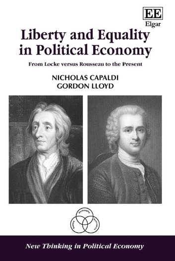 Liberty and Equality in Political Economy - From Locke versus Rousseau to the Present ebook by Nicholas Capaldi,Gordon Lloyd