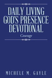 """Daily Living God's Presence"" Devotional - Courage ebook by Michele M. Gayle"