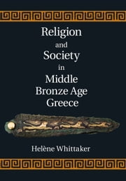 Religion and Society in Middle Bronze Age Greece ebook by Helène Whittaker