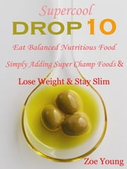 Supercool Drop 10 - Eat Balanced Nutritious Food Simply Adding Super Champ Foods & Lose Weight & Stay Slim ebook by Zoe Young